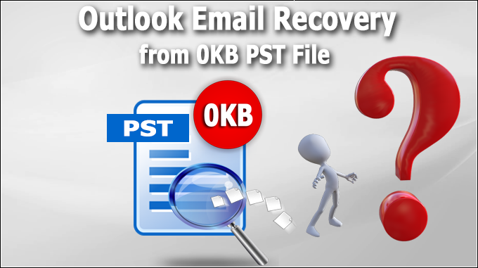 Outlook Email Recovery from 0KB PST File